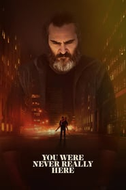 Best movie You Were Never Really Here images, cast and synopsis.