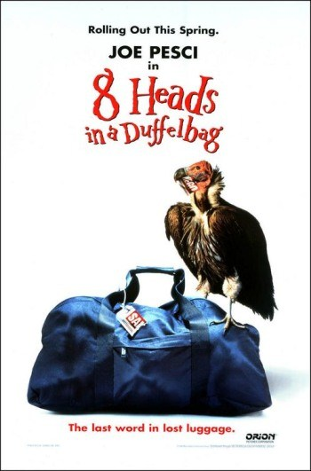 Eight Heads In A Duffel Bag is similar to The Birth of a Nation.